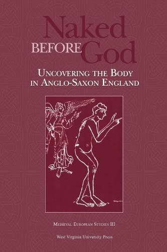 9780937058688: NAKED BEFORE GOD: UNCOVERING THE BODY IN ANGLO-SAXON ENGLAND (WV MEDIEVEAL EUROPEAN STUDIES)