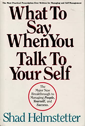 9780937065051: What to Say When You Talk to Your Self: The Major New Breakthrough to Managing People, Yourself, and Success
