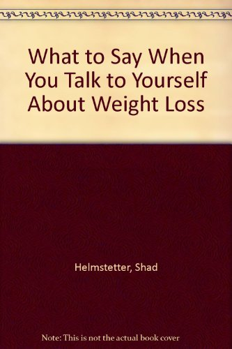 9780937065761: What to Say When You Talk to Yourself About Weight Loss