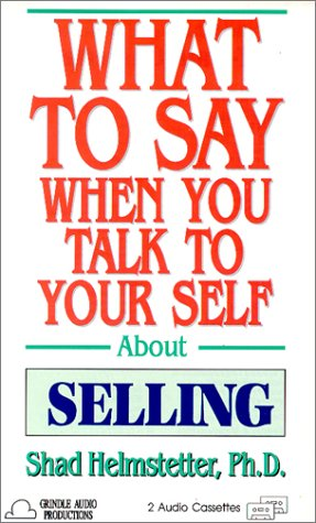 9780937065884: What to Say When You Talk to Yourself About Selling