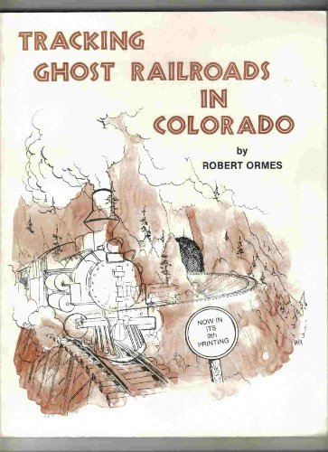 9780937080016: Tracking Ghost Railroads in Colorado: A Five Part Guide to Abandoned and Scenic Lines