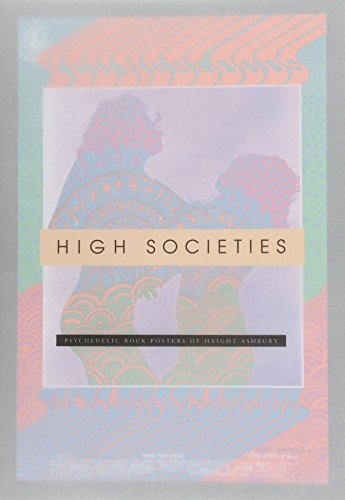 9780937108277: High Societies: Psychedelic Rock Posters from Haight-Ashbury