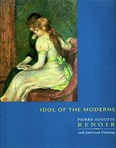 Idol of the moderns: Pierre-Auguste Renoir and American painting: Anne E Dawson