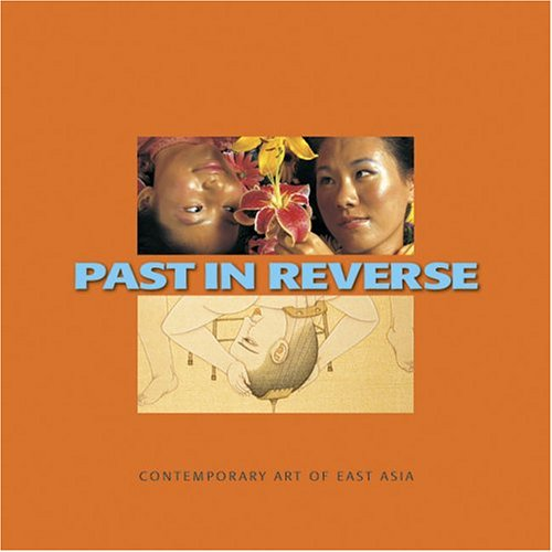 9780937108338: Past In Reverse: Contemporary Art of East Asia