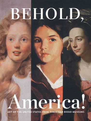 Behold, America!: Art of the United States from Three San Diego Museums