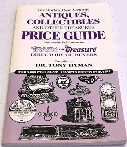 The world's most accurate antiques, collectibles, and other treasures price guide: Companion publication for Trash or treasure directory of buyers (9780937111086) by Tony Hyman