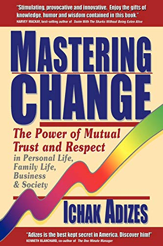 9780937120040: Mastering Change: The Power of Mutual Trust and Respect in Personal Life, Business and Society
