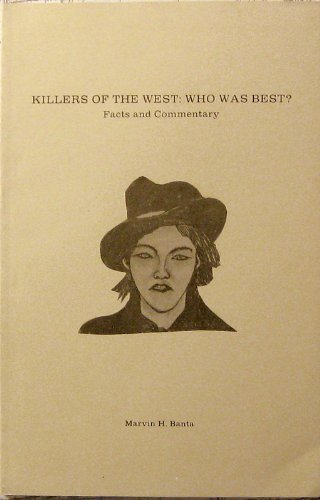 Killers of the West: Who Was the Best : Facts and Commentary: Banta, Marvin H.