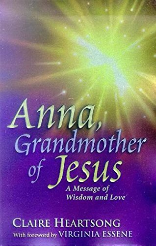 Anna, Grandmother of Jesus : A Message: Claire Heartsong