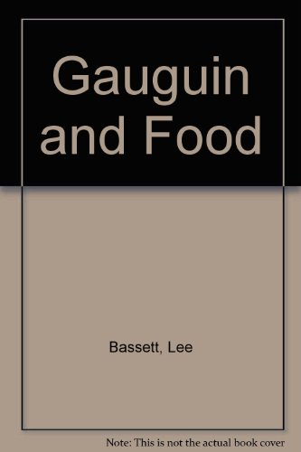 Gauguin and Food: Bassett, Lee