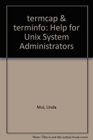 termcap & terminfo: Help for Unix System Administrators (093717503X) by Mui, Linda; O'Reilly, Tim; Strang, John; Strang
