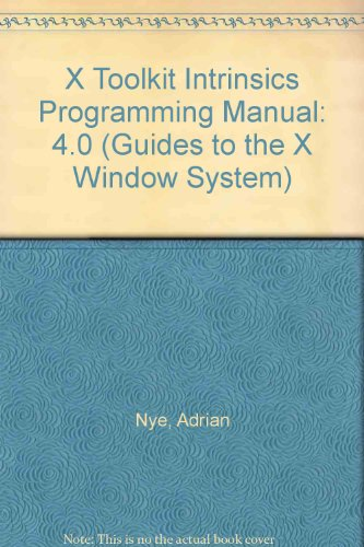 X Toolkit Intrinsics Programming & Reference Manuals, Vols. 4 & 5, Release 4 (Guides to the X Window System) (0937175587) by Tim O'Reilly; Adrian Nye