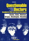 9780937188699: Questionable Doctors Disciplined by State and Federal Governments: Alaska, Idaho, Montana, Oregon, Washington, Wyoming (QUESTIONABLE DOCTORS ... IDAHO, MONTANA, OREGON, WASHINGTON, WYOMING)