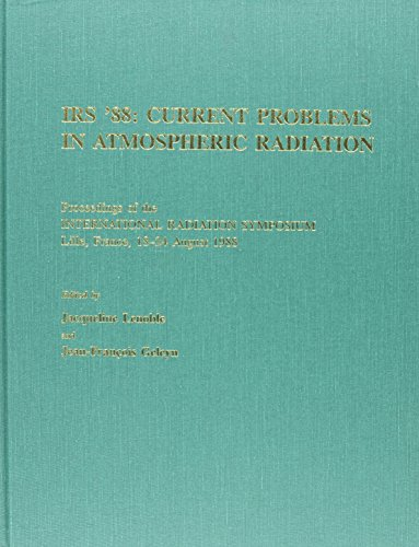 9780937194164: IRS '88: Current Problems in Atmospheric Radiation : Proceedings of the International Radiation Symposium Lille, France, 18-24 1988