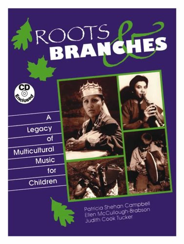 Roots and Branches: A Legacy of Multicultural Music for Children (Book and CD): Patricia Shehan ...