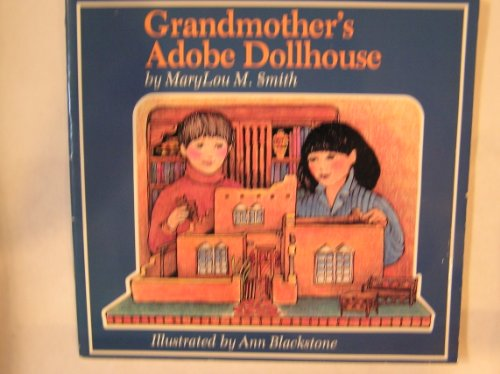 Grandmother's Adobe Dollhouse: Smith, Marylou M.