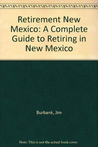 9780937206157: Retirement New Mexico: A Complete Guide to Retiring in New Mexico