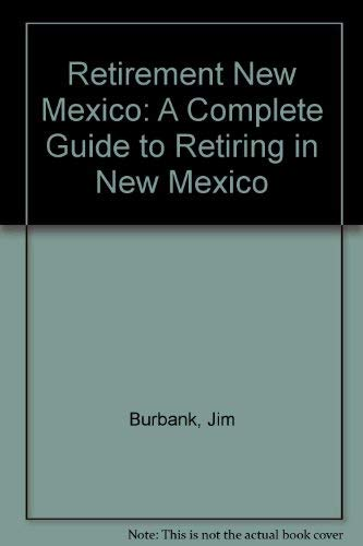 9780937206454: Retirement New Mexico: A Complete Guide to Retiring in New Mexico