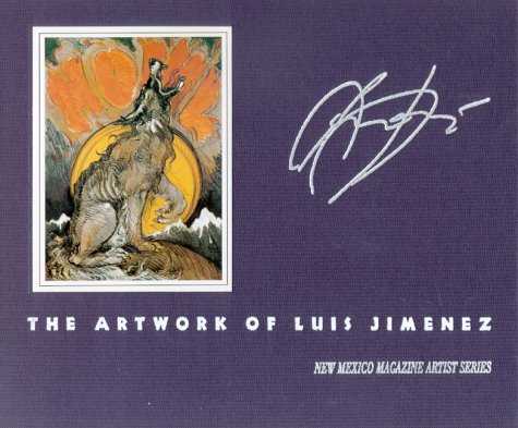 Howl: The Artwork of Luis Jiménez (New Mexico Magazine Artist Series): Flores-Turney, ...