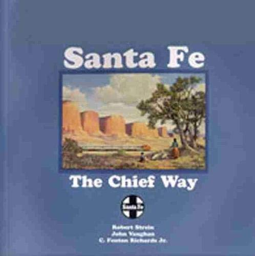 Santa Fe: The Chief Way: Strein, Robert, Vaughan, John, Richards, C. Fenton