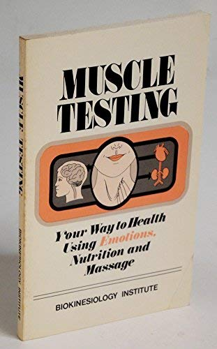 Muscle Testing Your Way to Health Using: Biokinesiology Institute Staff