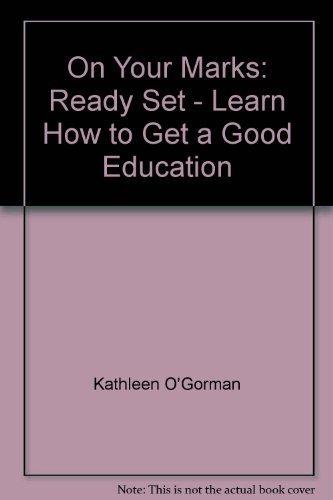 On Your Marks : Ready, Set -: O'Gorman, Kathleen (editor)
