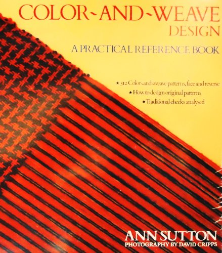 The Color-&-Weave Design: A Practical Reference Book: Sutton, Ann, and Cripps, David (...