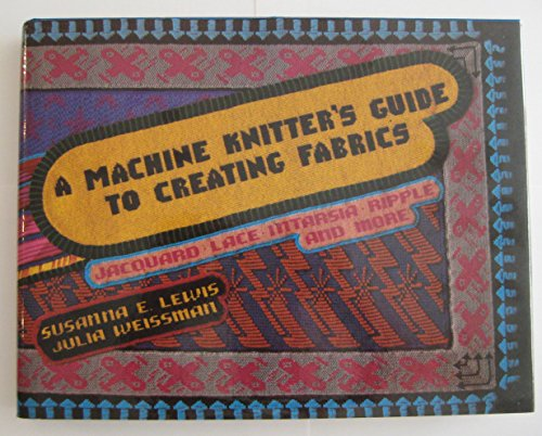 9780937274125: A Machine Knitter's Guide to Creating Fabrics: Jacquard, Lace, Intarsia, Ripple, and More