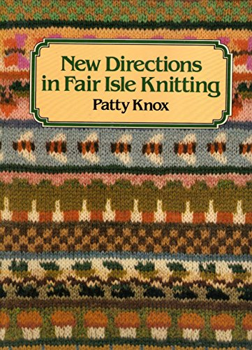 New Directions in Fair Isle Knitting: Knox, Patty
