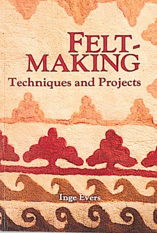 Feltmaking: Techniques and Projects: Evers, Inge