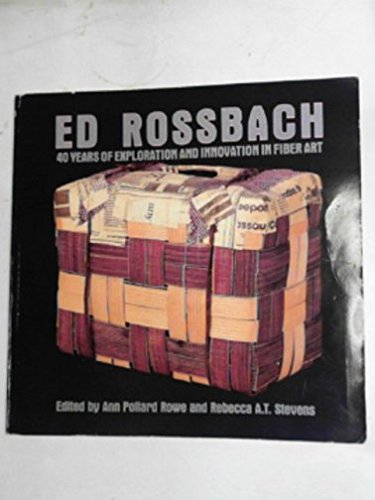 9780937274521: Ed Rossbach: 40 Years of Exploration and Innovation in Fiber Art