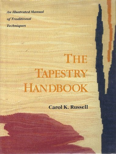 The Tapestry Handbook: An Illustrated Manual of Traditional Techniques: Russell, Carol K.