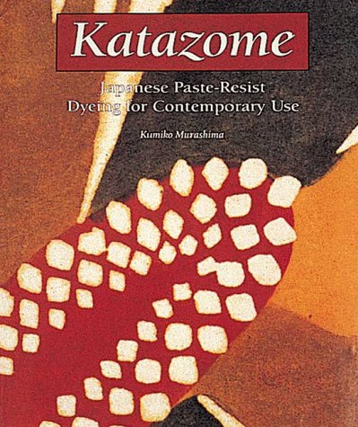9780937274729: Katazome: Japanese Paste-resist Dyeing for Contemporary Use