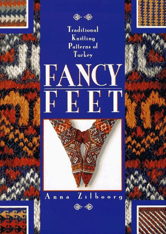 Fancy feet: traditional knitting patterns of Turkey: Zilboorg, Anna