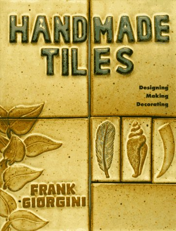9780937274767: Handmade Tiles: Designing, Making, Decorating (Lark Ceramics Book)