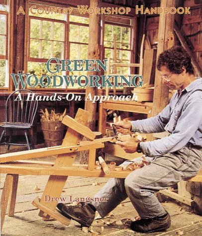 Green Woodworking: A Hands-On-Approach (9780937274828) by Drew Langsner