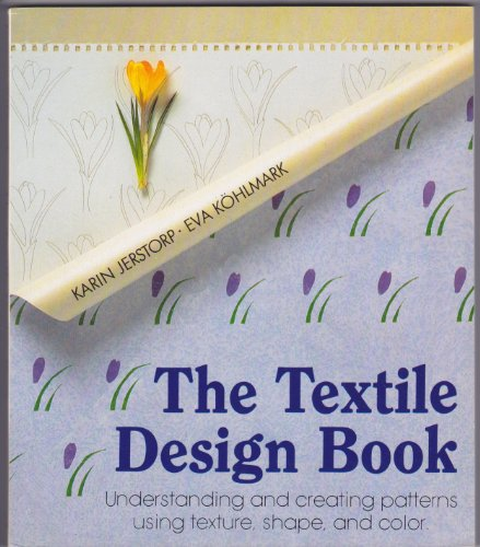 The Textile Design Book: Understanding and creating patterns using texture, shape, and color: Karin...