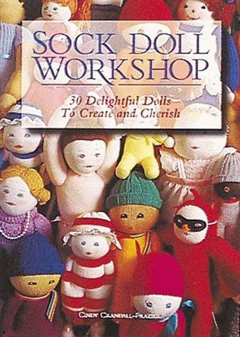 9780937274941: Sock Doll Workshop: 30 Delightful Dolls to Create and Cherish
