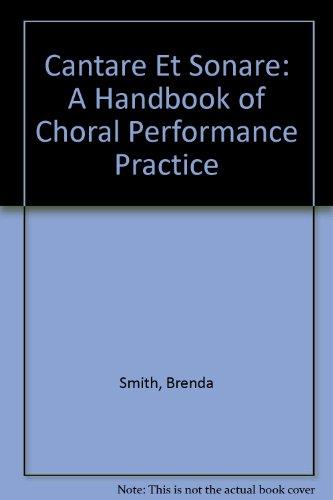 Cantare Et Sonare: A Handbook of Choral Performance Practice: Smith, Brenda