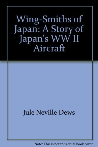 Wing-Smiths of Japan: A Story of Japan's WW II Aircraft: Jule Neville Dews