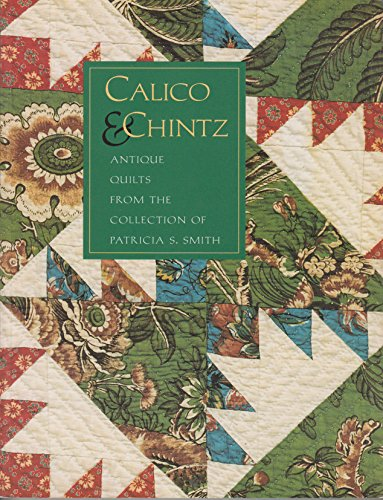 Calico & Chintz: Antique Quilts from the Collection of Patricia S. Smith: Adamson, Jeremy ...