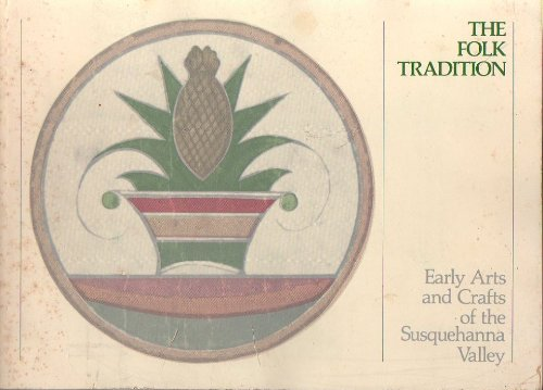 The Folk Tradition: early arts and crafts of the Susquehanna Valley: Barons, Richard I., compiler