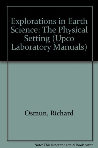 Explorations in Earth Science: The Physical Setting: Osmun, Richard