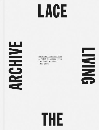 LACE: The Living Archive: Selected Publications & Print Ephemera from the LACE Archives 1978 - ...