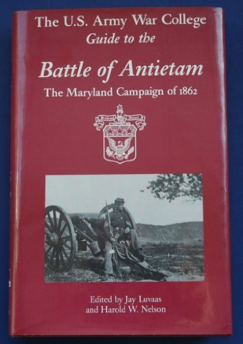 THE U S ARMY WAR COLLEGE GUIDE TO THE BATTLE OF ANTIETAM: EDITED BY: JAY LUVAAS AND HAROLD W. ...