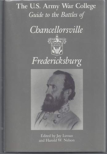 The U.S. Army War College Guide to the Battles of Chancellorsville & Fredericksburg: Luvaas, ...