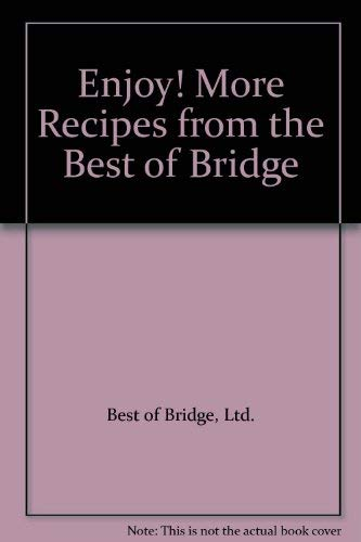 Enjoy! More Recipes from the Best of Bridge: Best of Bridge, Ltd.