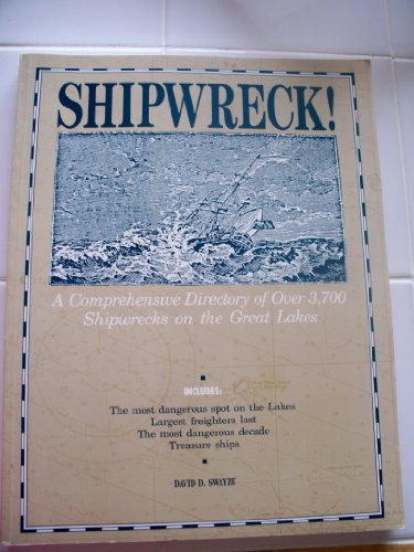 Shipwreck: A Comprehensive Directory of over 3700 Shipwrecks on the Great Lakes: Swayze, David D.