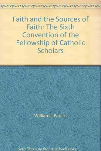 Faith and the Sources of Faith: The Sixth Convention of the Fellowship of Catholic Scholars: ...