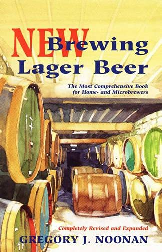 New Brewing Lager Beer: The Most Comprehensive Book for Home-and Microbrewers: Gregory J. Noonan